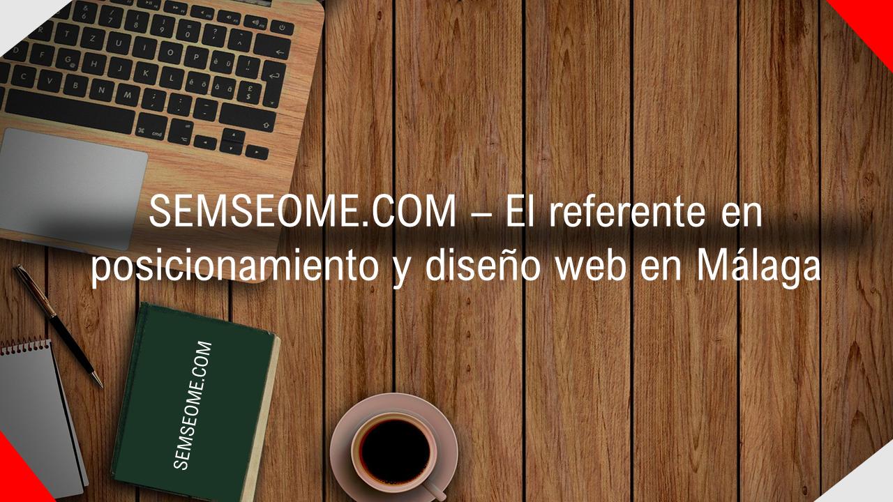 SEMSEOME.COM, el referente en diseño y posicionamiento web en Málaga
