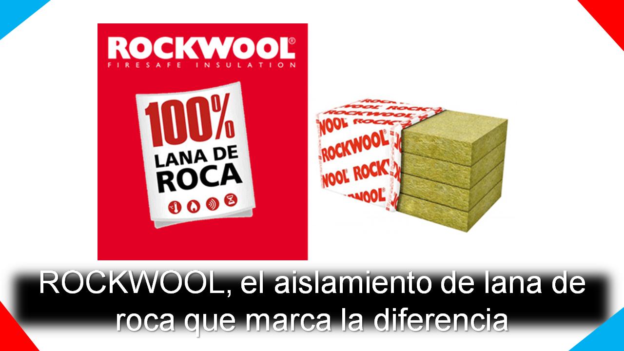ROCKWOOL, el aislamiento de lana de roca que marca la diferencia