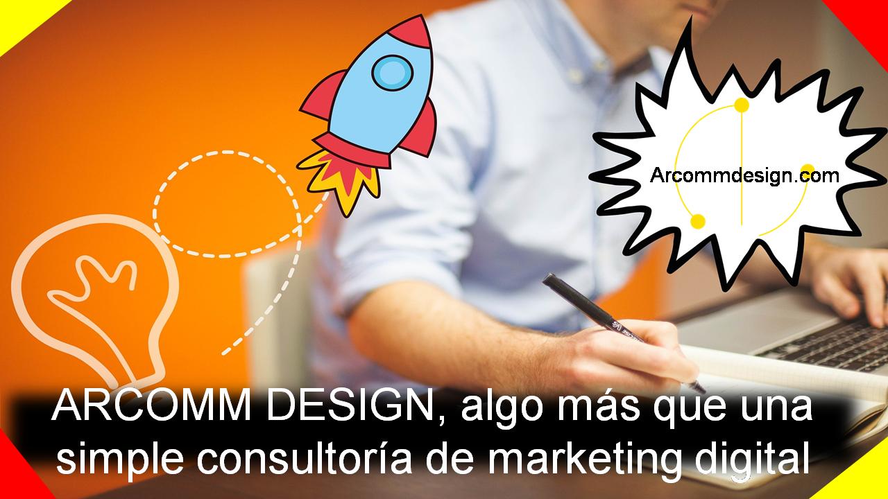 ARCOMM DESIGN, algo más que una simple consultoría de marketing digital