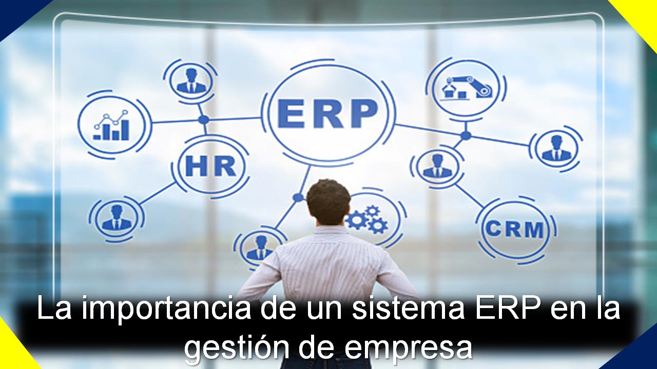 La importancia de un sistema ERP en la gestión de empresa