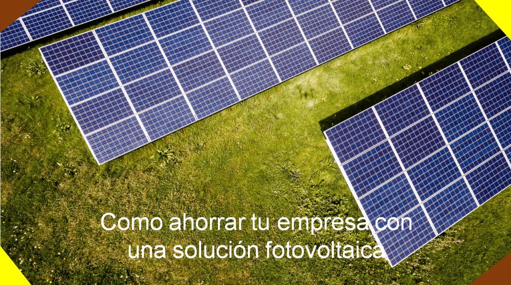 como ahorrar dinero una empresa con una solución fotovoltaica