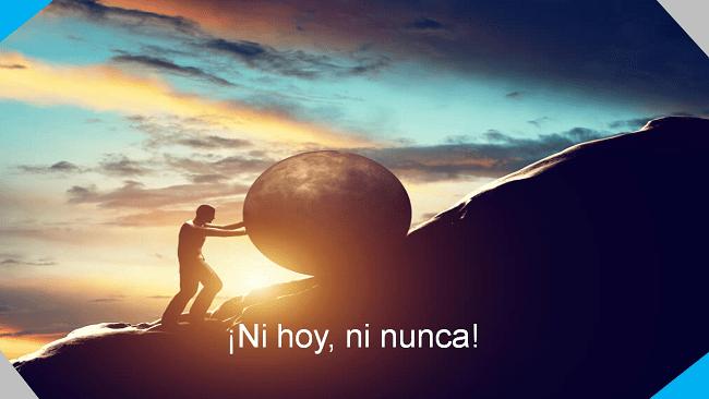 ni hoy, ni nunca