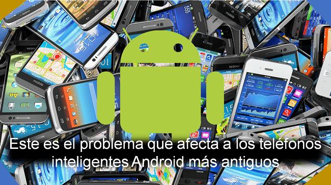 problemas que afecta los smartphones antiguos con Android