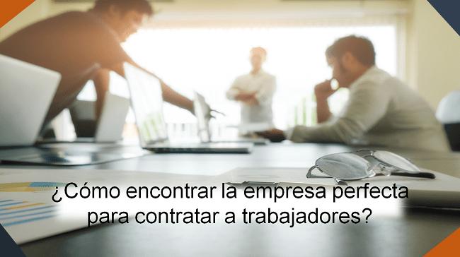 cómo encontrar la empresa perfecta para contratar a trabajadores